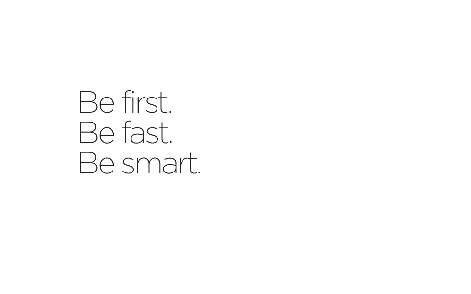 Be first.Be fast.Be smart.
